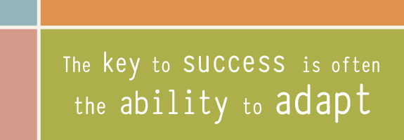 The key to success is often the ability to adapt